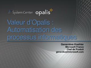 Valeur d Opalis : Automatisation des  processus informatiques