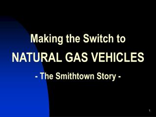Making the Switch to NATURAL GAS VEHICLES - The Smithtown Story -