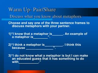Warm Up- Pair/Share  Discuss what you know about metaphors.
