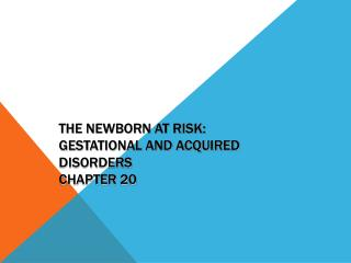 The Newborn at Risk: Gestational and Acquired Disorders Chapter 20