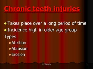 Chronic teeth injuries Takes place over a long period of time  Incidence high in older age group