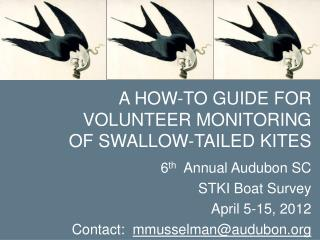 A HOW-TO GUIDE FOR VOLUNTEER MONITORING OF SWALLOW-TAILED KITES