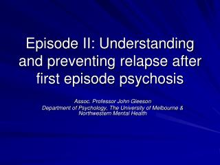 Episode II: Understanding and preventing relapse after first episode psychosis