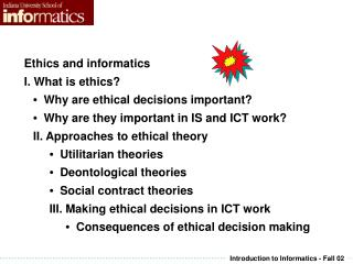 Ethics and informatics   What is ethics? •   Why are ethical decisions important?