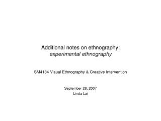 Additional notes on ethnography:  experimental ethnography
