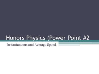 Honors Physics (Power Point #2