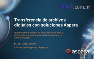 Transferencia de archivos digitales con soluciones Aspera