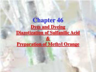 Chapter 46 Dyes and Dyeing Diazotization of Sulfanilic Acid & Preparation of Methyl Orange