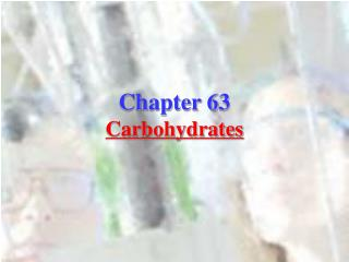 Chapter 63 Carbohydrates