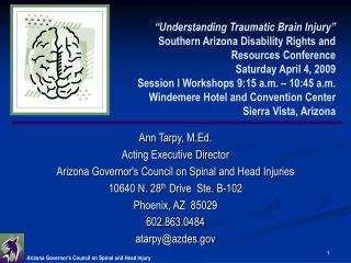 Ann Tarpy, M.Ed. Acting Executive Director Arizona Governor's Council on Spinal and Head Injuries