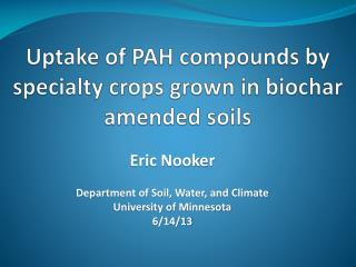 Uptake of PAH compounds by specialty crops grown in biochar amended soils