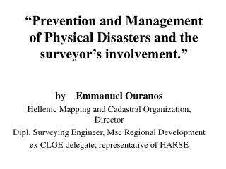 """Prevention and Management of Physical Disasters and the surveyor's involvement."""