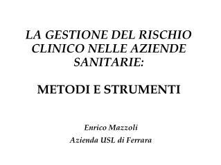 LA GESTIONE DEL RISCHIO CLINICO NELLE AZIENDE SANITARIE:  METODI E STRUMENTI