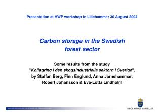 Presentation at HWP workshop in Lillehammer 30 August 2004 Carbon storage in the Swedish