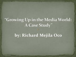 �Growing Up in the Media  World: A Case Study�