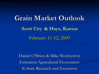 Grain Market Outlook Scott City  & Hays, Kansas February 11-12, 2009