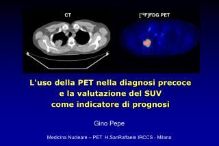 Gino Pepe Medicina Nucleare – PET  H.SanRaffaele IRCCS - Milano