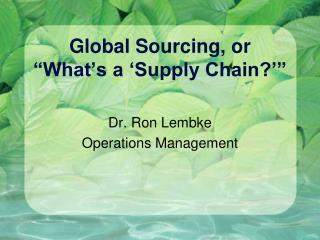 """Global Sourcing, or """"What's a 'Supply Chain?'"""""""
