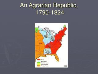 An Agrarian Republic,  1790-1824