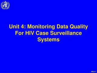 Unit 4:  Monitoring  Data Quality For HIV Case Surveillance Systems