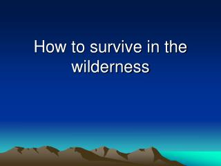 How to survive in the wilderness