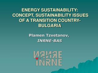ENERGY SUSTAINABILITY:  CONCEPT, SUSTAINABILITY ISSUES  OF A TRANSITION COUNTRY-BULGARIA