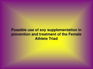 Possible use of soy supplementation in prevention and treatment of the Female Athlete Triad