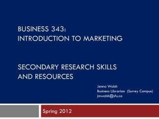 BUSINESS 343:  INTRODUCTION TO MARKETING SECONDARY RESEARCH SKILLS  AND RESOURCES