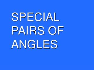 SPECIAL PAIRS OF ANGLES