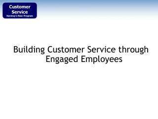 Building Customer Service through Engaged Employees