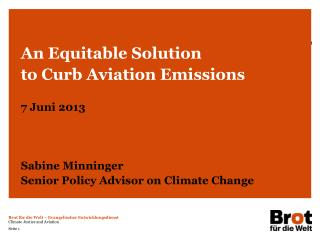 An Equitable Solution  to Curb Aviation Emissions 7 Juni 2013 Sabine Minninger