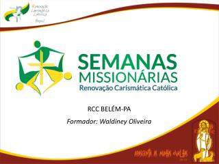 RCC BEL�M-PA Formador:  Waldiney  Oliveira
