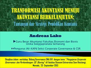 Andreas  Lako  Guru Besar Akuntansi Fakultas Ekonomi dan Bisnis Unika Soegijapranata  Semarang