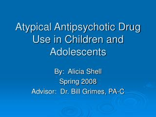 Atypical Antipsychotic Drug Use in Children and Adolescents