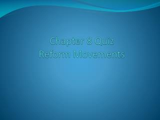 Chapter 8  Quiz  Reform Movements