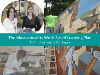 The Massachusetts Work-Based Learning Plan  An Introduction for Employers