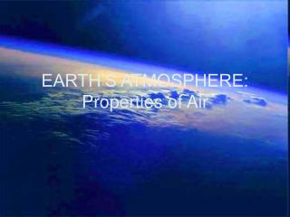 EARTH'S ATMOSPHERE: Properties of Air