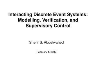 Interacting Discrete Event Systems: Modelling, Verification, and Supervisory Control