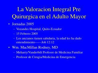 La Valoracion Integral Pre Quirurgica en el Adulto Mayor
