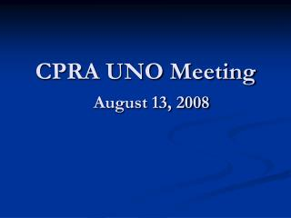CPRA UNO Meeting August 13, 2008