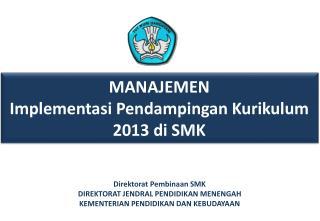 MANAJEMEN Implementasi Pendampingan  Kurikulum 2013  di SMK