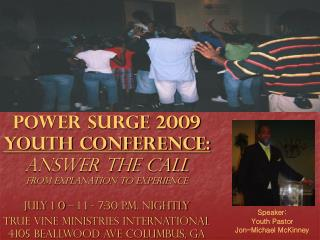 POWER SURGE 2009 YOUTH CONFERENCE: ANSWER THE CALL From Explanation to Experience