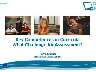 Key Competences in Curricula What Challenge for Assessment  Tapio S  v l  European Commission