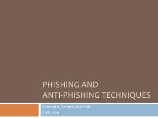Phishing and  Anti-phishing techniques