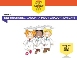 DESTINATIONS  ADOPT-A-PILOT GRADUATION DAY!