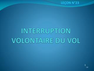 INTERRUPTION  VOLONTAIRE DU VOL