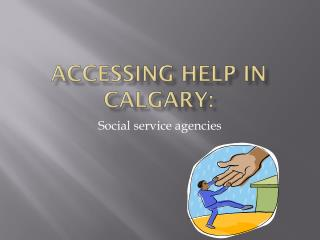 Accessing Help in Calgary: