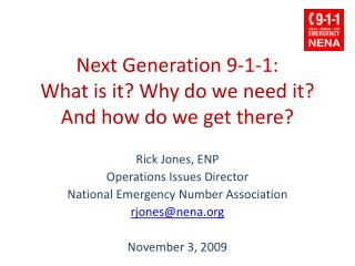 Next Generation 9-1-1:   What is it? Why do we need it? And how do we get there?
