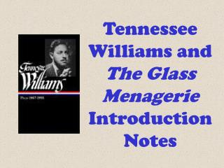 Tennessee Williams and  The Glass Menagerie  Introduction Notes