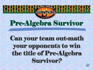 Pre-Algebra Survivor